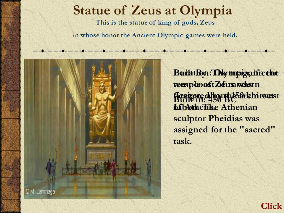 Statue of Zeus at Olympia This is the statue of king of gods, Zeus in whose honor the Ancient Olympic games were held.