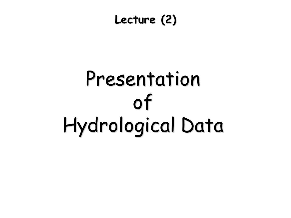 Lecture (2) Presentationof Hydrological Data
