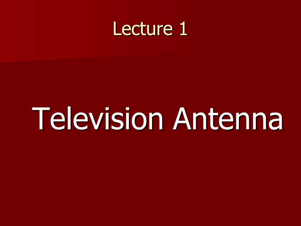 Lecture 1 Television Antenna