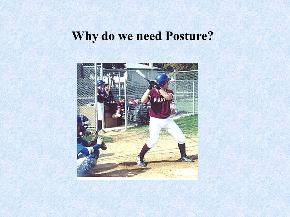 Posture prepares our body to move and to respond to movements.
