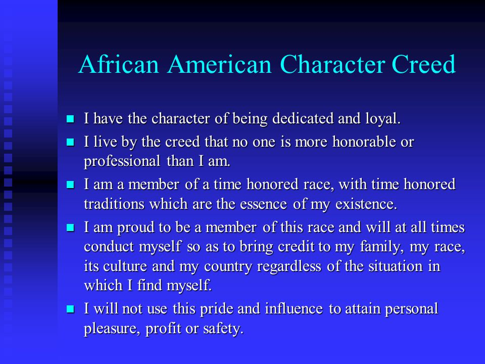 African American Character Creed n I have the character of being dedicated and loyal.