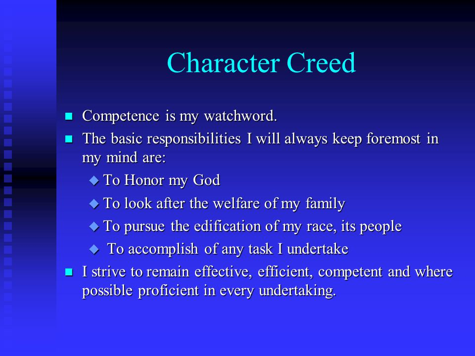 Character Creed n Competence is my watchword. n The basic responsibilities I will always keep foremost in my mind are: u To Honor my God u To look aft