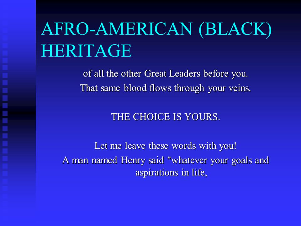 AFRO-AMERICAN (BLACK) HERITAGE of all the other Great Leaders before you.