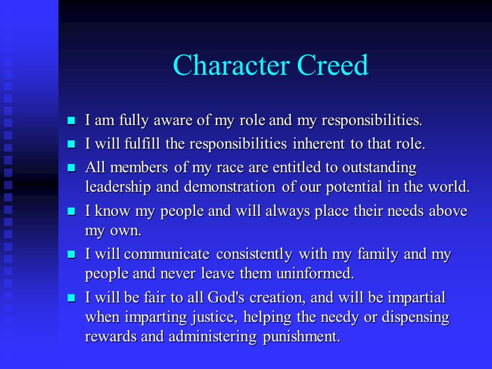 Character Creed n I am fully aware of my role and my responsibilities. n I will fulfill the responsibilities inherent to that role. n All members of m