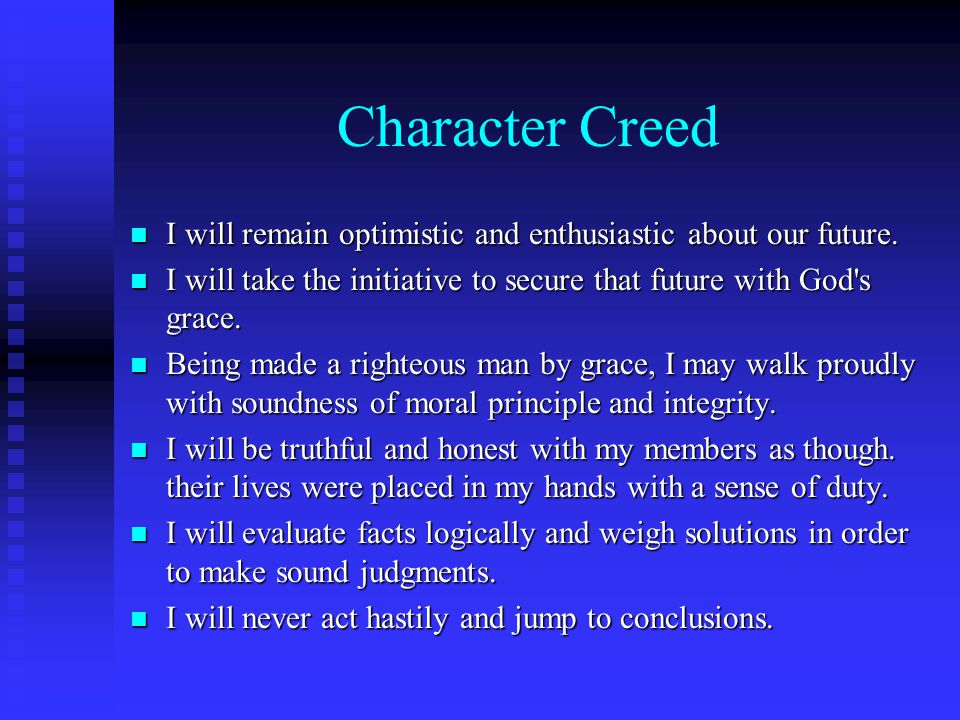 Character Creed n I will remain optimistic and enthusiastic about our future. n I will take the initiative to secure that future with God's grace. n B