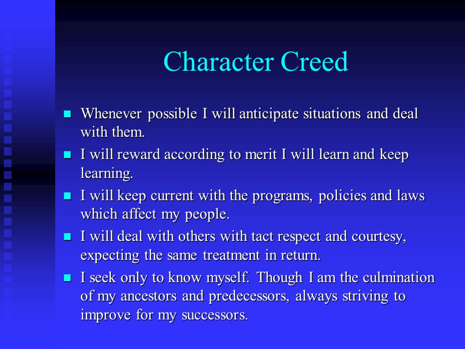 Character Creed n Whenever possible I will anticipate situations and deal with them.