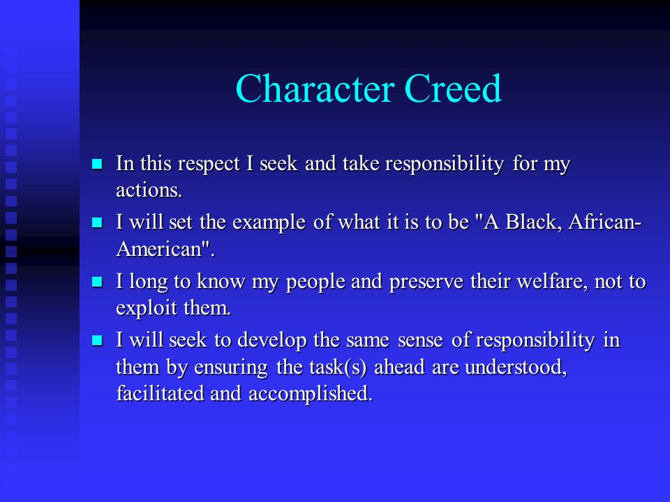 Character Creed n In this respect I seek and take responsibility for my actions. n I will set the example of what it is to be