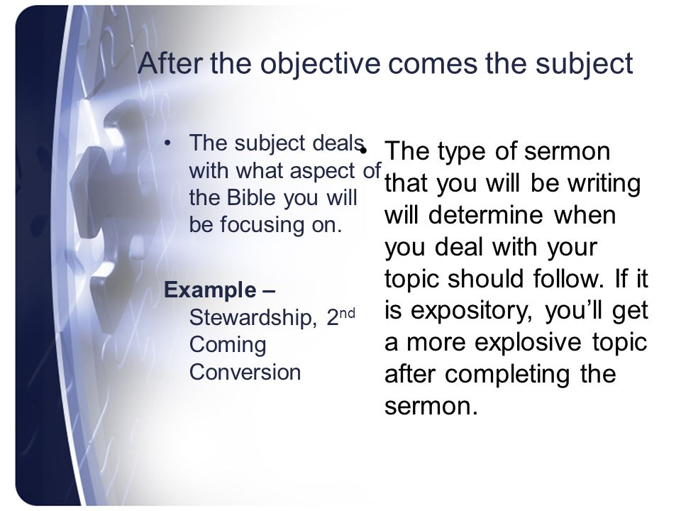 After the objective comes the subject The subject deals with what aspect of the Bible you will be focusing on.