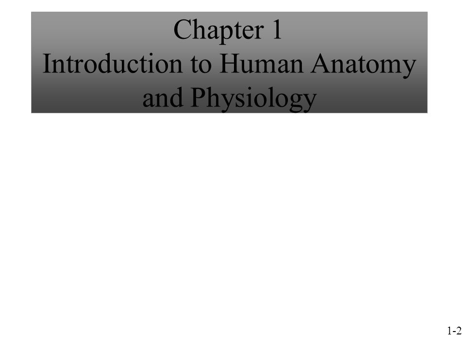 Chapter 1 Introduction to Human Anatomy and Physiology 1-2