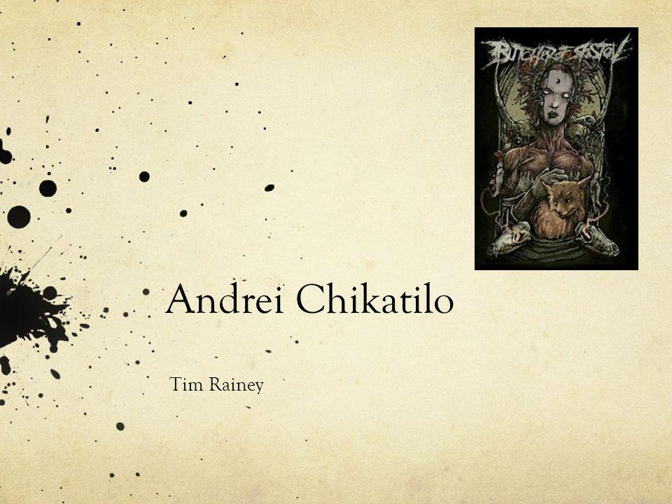 Andrei Chikatilo Tim Rainey