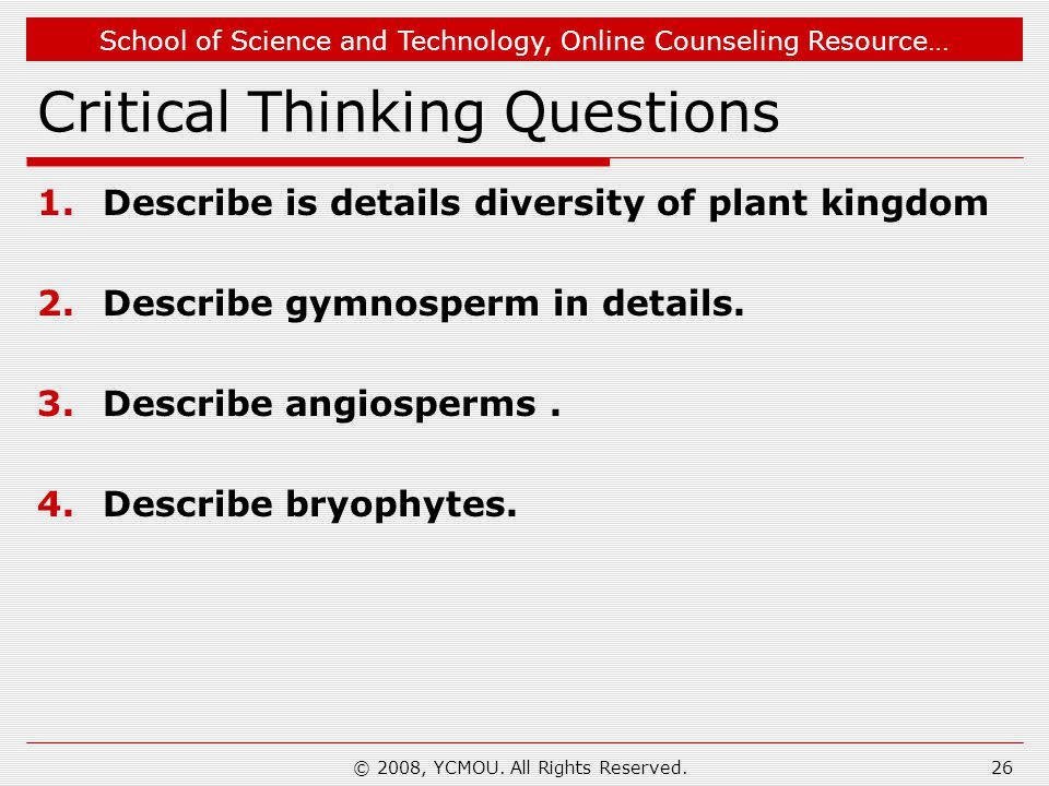 School of Science and Technology, Online Counseling Resource… Critical Thinking Questions 1.Describe is details diversity of plant kingdom 2.Describe gymnosperm in details.
