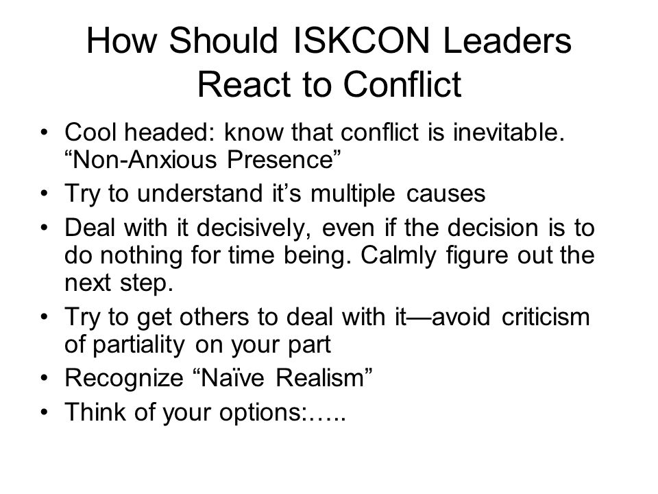 "How Should ISKCON Leaders React to Conflict Cool headed: know that conflict is inevitable. ""Non-Anxious Presence"" Try to understand it's multiple caus"