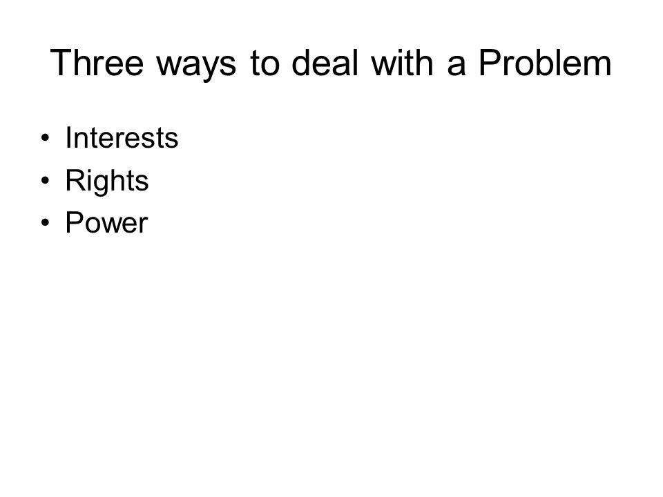Three ways to deal with a Problem Interests Rights Power