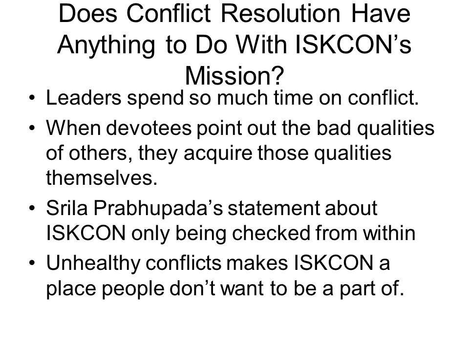 Does Conflict Resolution Have Anything to Do With ISKCON's Mission? Leaders spend so much time on conflict. When devotees point out the bad qualities