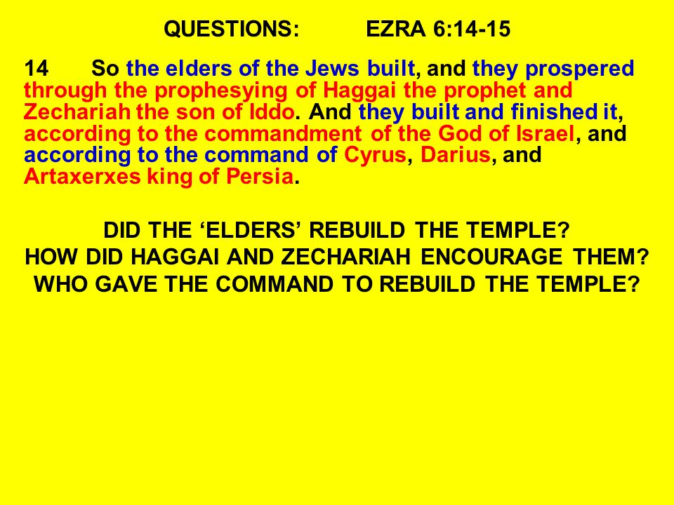 QUESTIONS:EZRA 6:14-15 14So the elders of the Jews built, and they prospered through the prophesying of Haggai the prophet and Zechariah the son of Iddo.