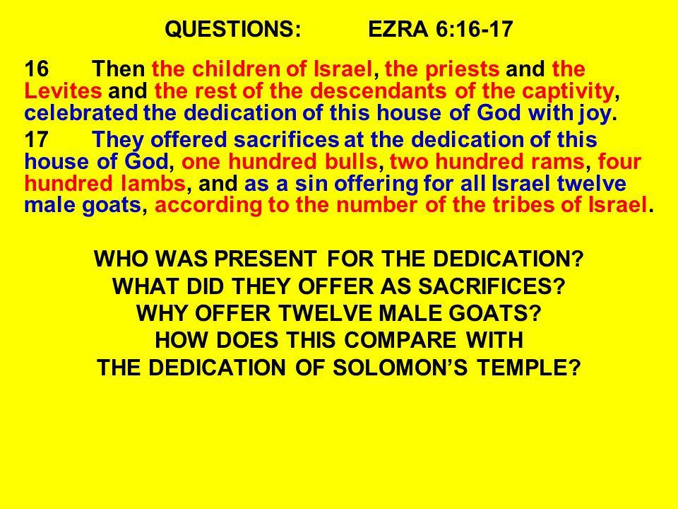 QUESTIONS:EZRA 6:16-17 16Then the children of Israel, the priests and the Levites and the rest of the descendants of the captivity, celebrated the dedication of this house of God with joy.