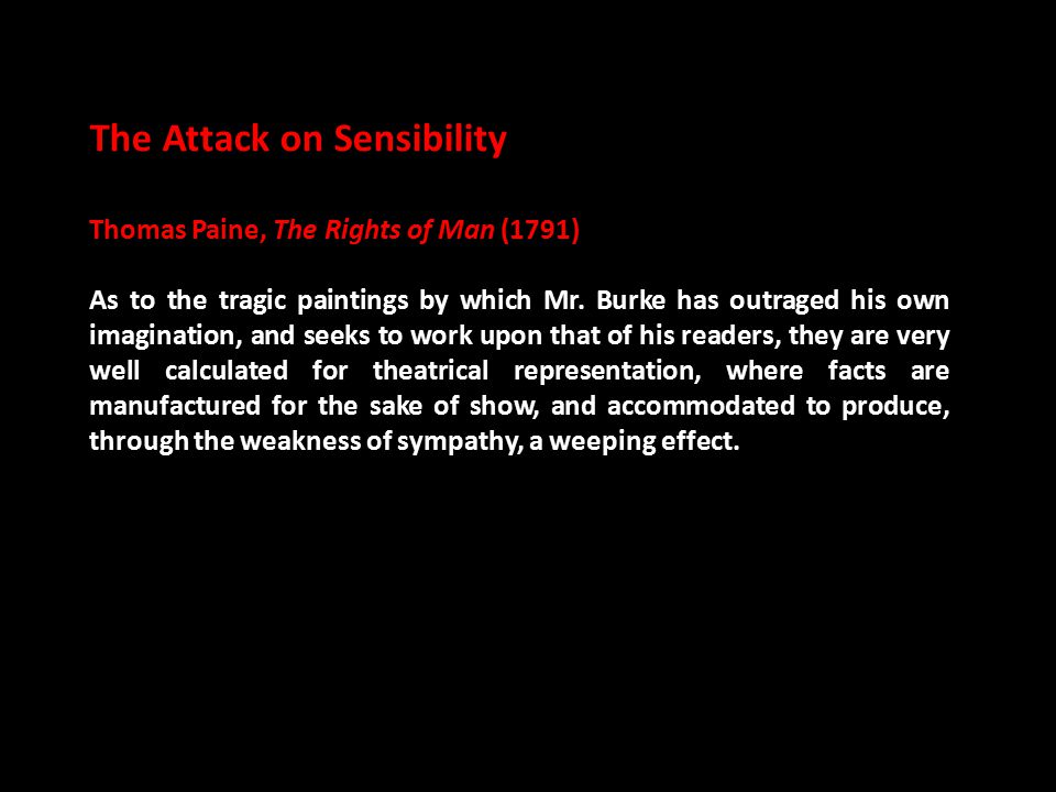 The Attack on Sensibility Thomas Paine, The Rights of Man (1791) As to the tragic paintings by which Mr.