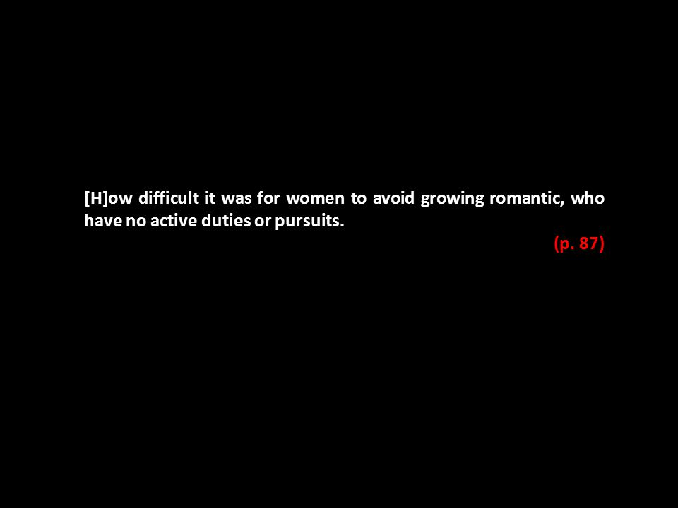 [H]ow difficult it was for women to avoid growing romantic, who have no active duties or pursuits.