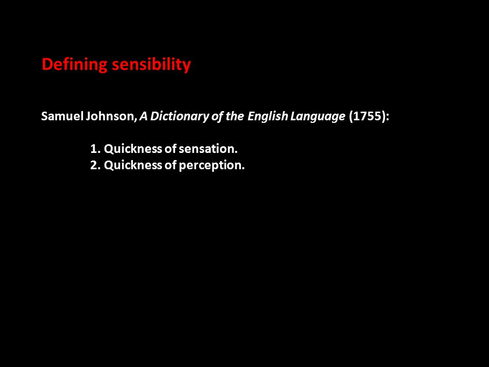 Defining sensibility Samuel Johnson, A Dictionary of the English Language (1755): 1.
