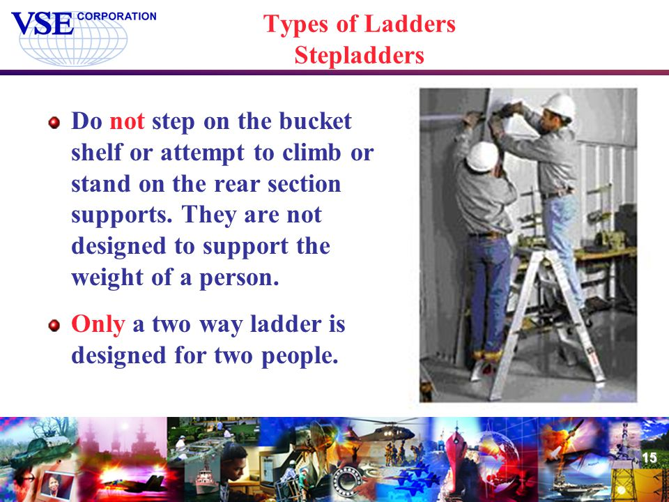 15 Types of Ladders Stepladders Do not step on the bucket shelf or attempt to climb or stand on the rear section supports. They are not designed to su