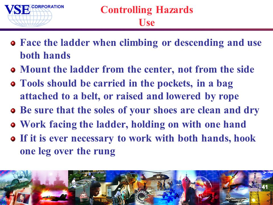 41 Controlling Hazards Use Face the ladder when climbing or descending and use both hands Mount the ladder from the center, not from the side Tools sh