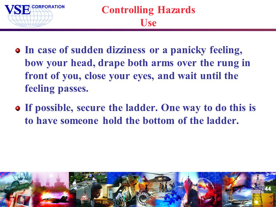 44 Controlling Hazards Use In case of sudden dizziness or a panicky feeling, bow your head, drape both arms over the rung in front of you, close your
