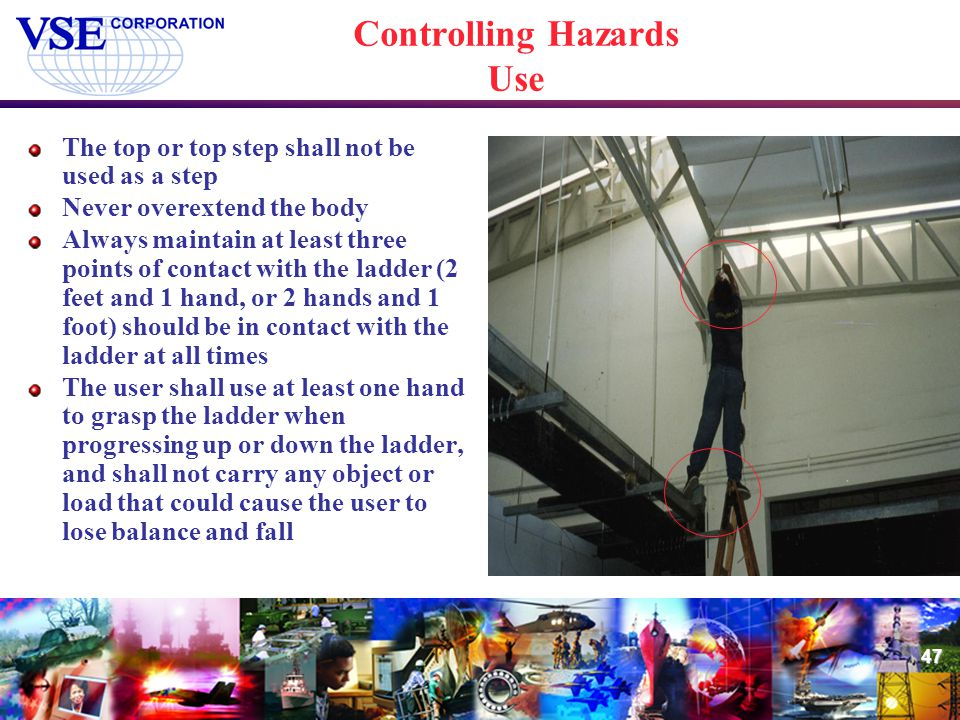 47 Controlling Hazards Use The top or top step shall not be used as a step Never overextend the body Always maintain at least three points of contact