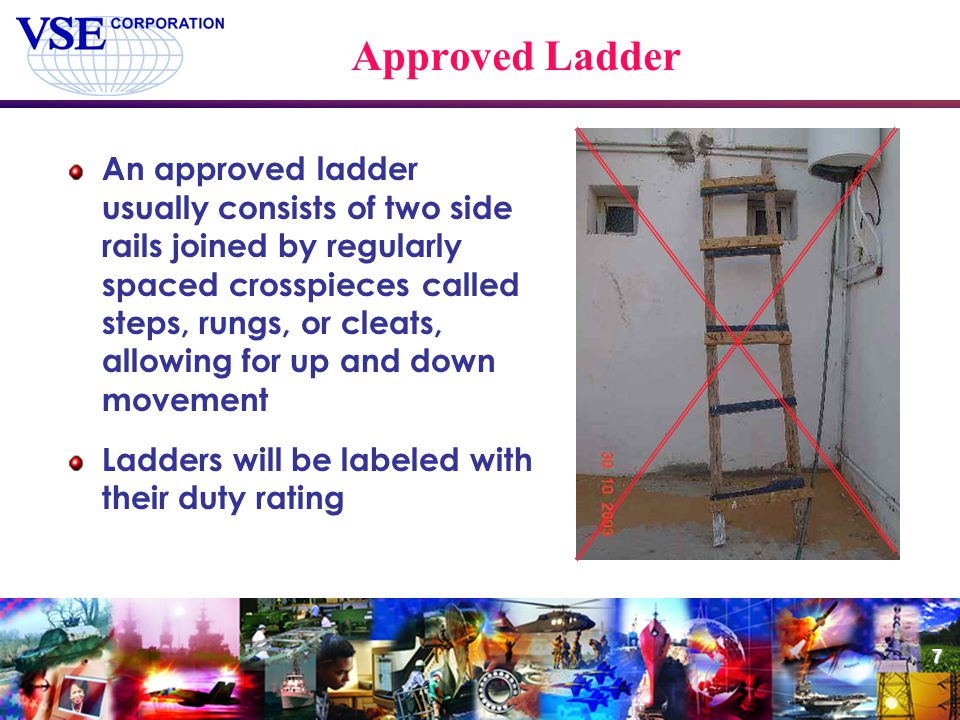 7 Approved Ladder An approved ladder usually consists of two side rails joined by regularly spaced crosspieces called steps, rungs, or cleats, allowin