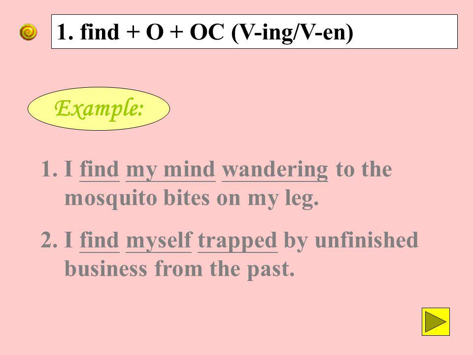 2. will + be + V-ing 1. find + O + OC (V-ing/V-en)