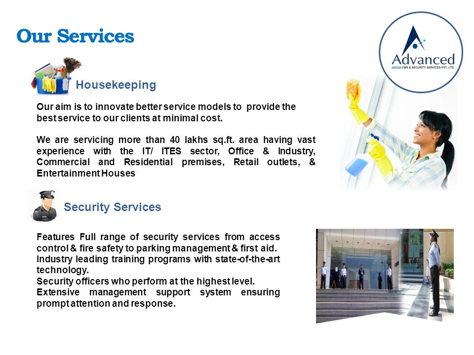 Our Services Housekeeping Security Services Our aim is to innovate better service models to provide the best service to our clients at minimal cost.