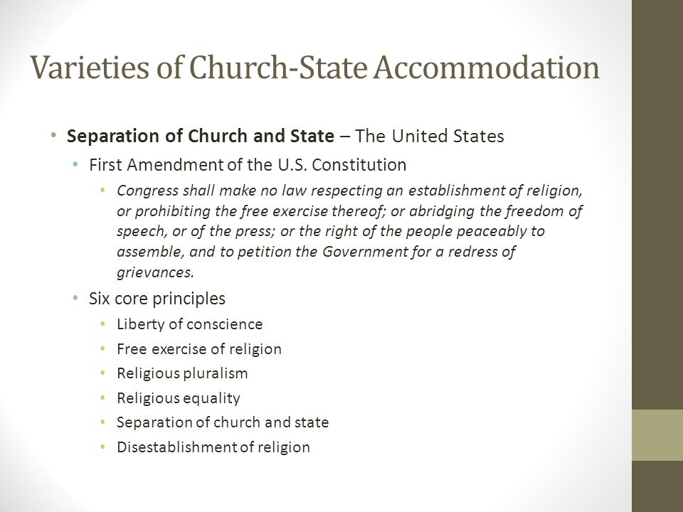 Varieties of Church-State Accommodation Separation of Church and State – The United States Wall of separation John Locke, Richard Hooker, Roger Williams, Thomas Jefferson Danbury Baptists (1802) Everson v.