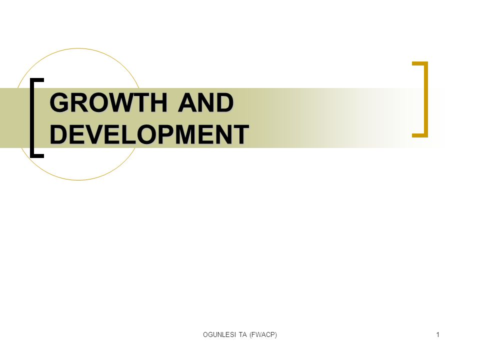 OGUNLESI TA (FWACP)2 GROWTH Growth is the increase in size of a child while development is the acquisition of skills.