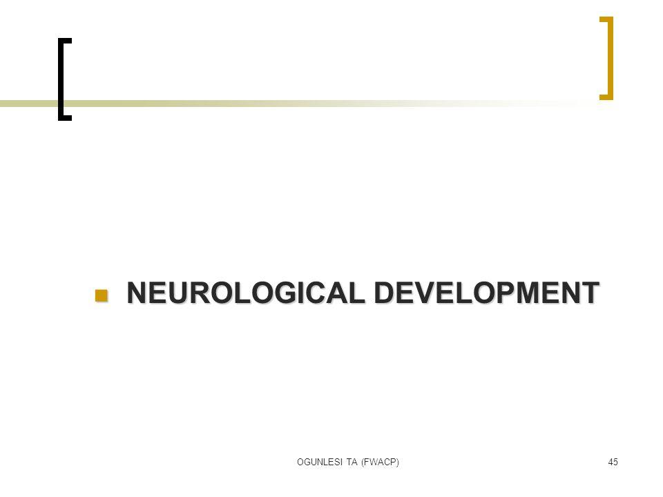 OGUNLESI TA (FWACP)45 NEUROLOGICAL DEVELOPMENT NEUROLOGICAL DEVELOPMENT