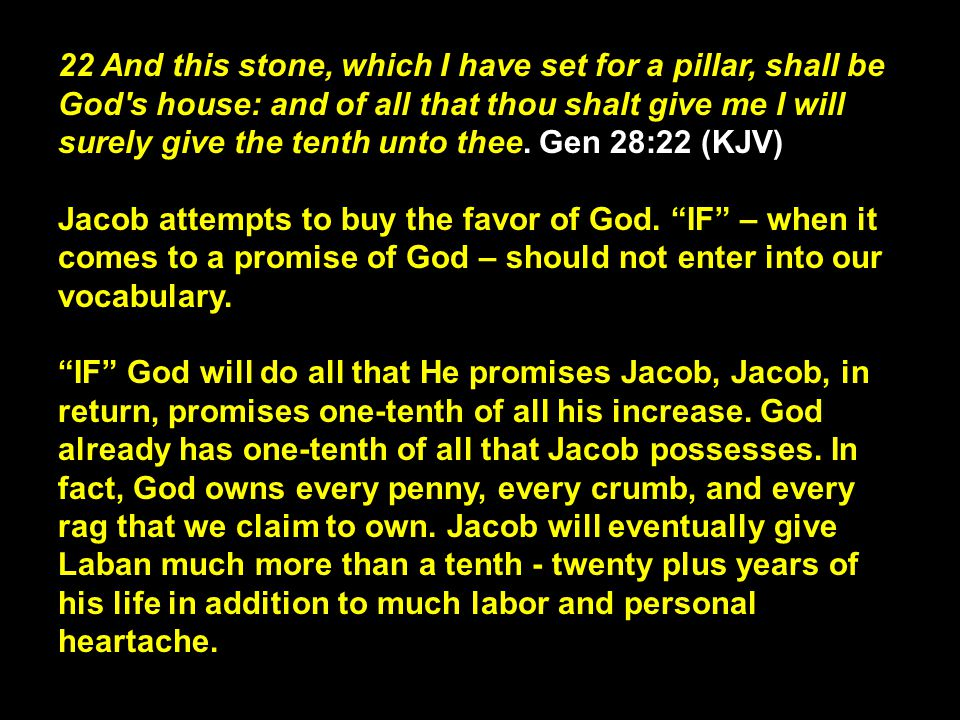 22 And this stone, which I have set for a pillar, shall be God s house: and of all that thou shalt give me I will surely give the tenth unto thee.
