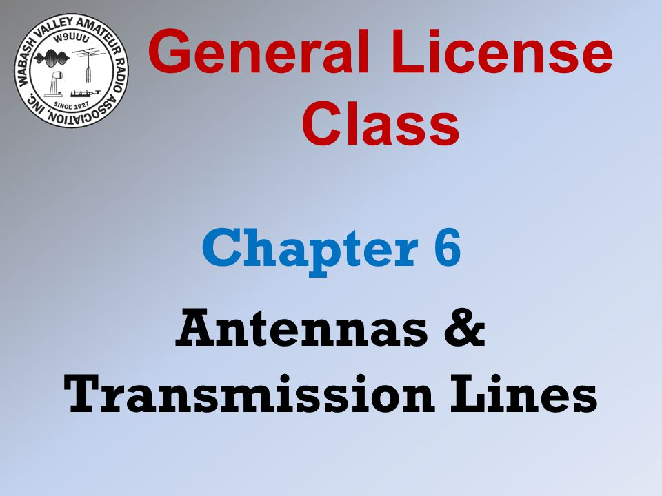General License Class Chapter 6 Antennas & Transmission Lines