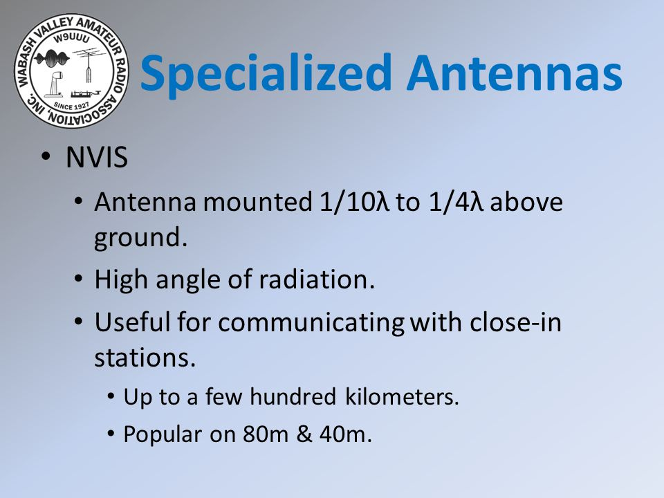 NVIS Antenna mounted 1/10λ to 1/4λ above ground. High angle of radiation. Useful for communicating with close-in stations. Up to a few hundred kilomet