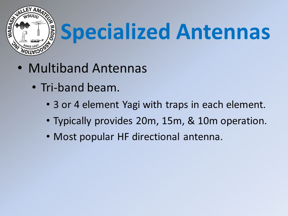 Multiband Antennas Tri-band beam. 3 or 4 element Yagi with traps in each element. Typically provides 20m, 15m, & 10m operation. Most popular HF direct