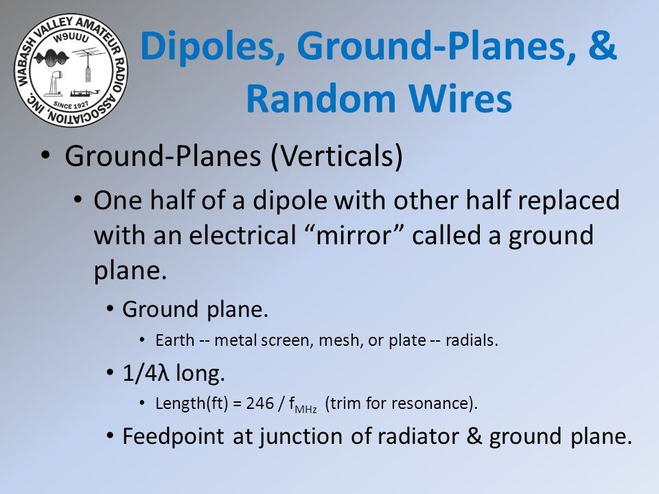 "Ground-Planes (Verticals) One half of a dipole with other half replaced with an electrical ""mirror"" called a ground plane. Ground plane. Earth -- meta"