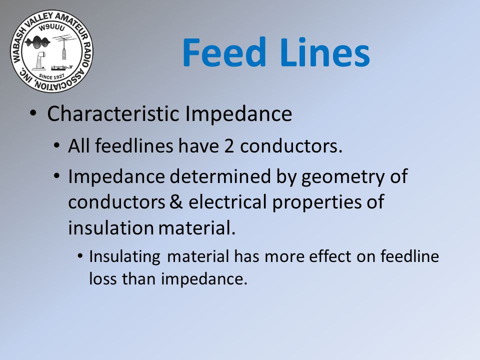 Characteristic Impedance All feedlines have 2 conductors. Impedance determined by geometry of conductors & electrical properties of insulation materia