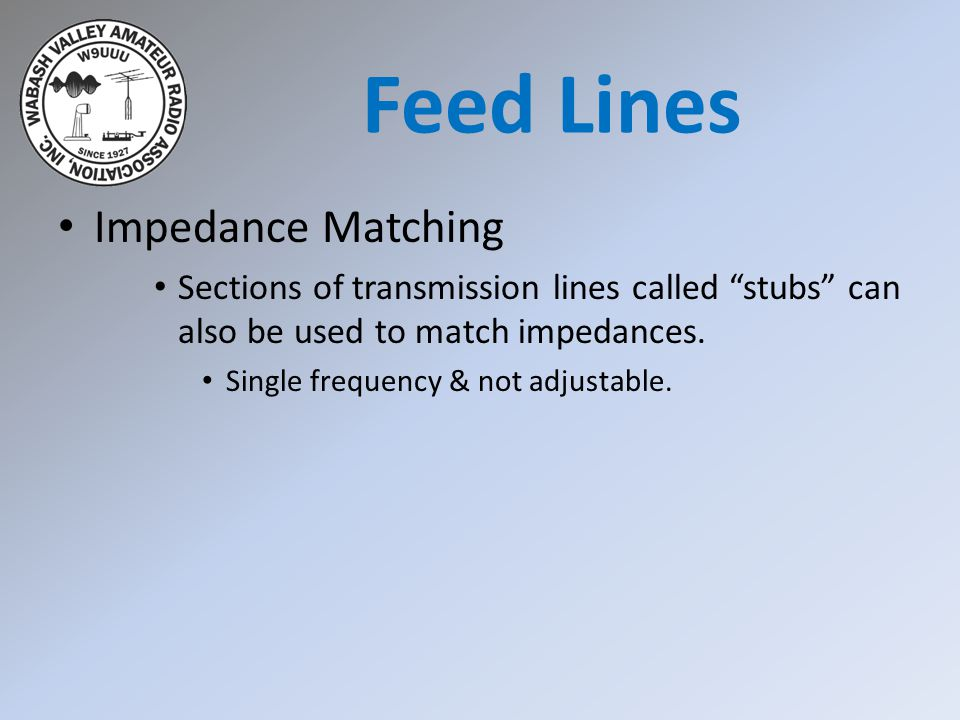 "Impedance Matching Sections of transmission lines called ""stubs"" can also be used to match impedances. Single frequency & not adjustable. Feed Lines"