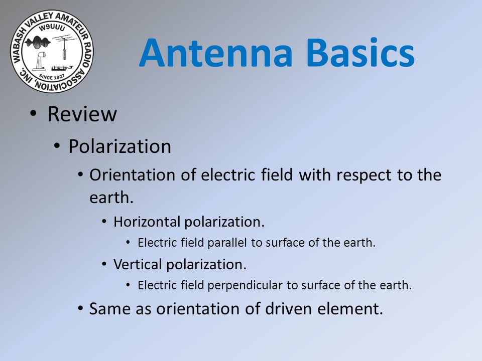 Review Polarization Orientation of electric field with respect to the earth. Horizontal polarization. Electric field parallel to surface of the earth.