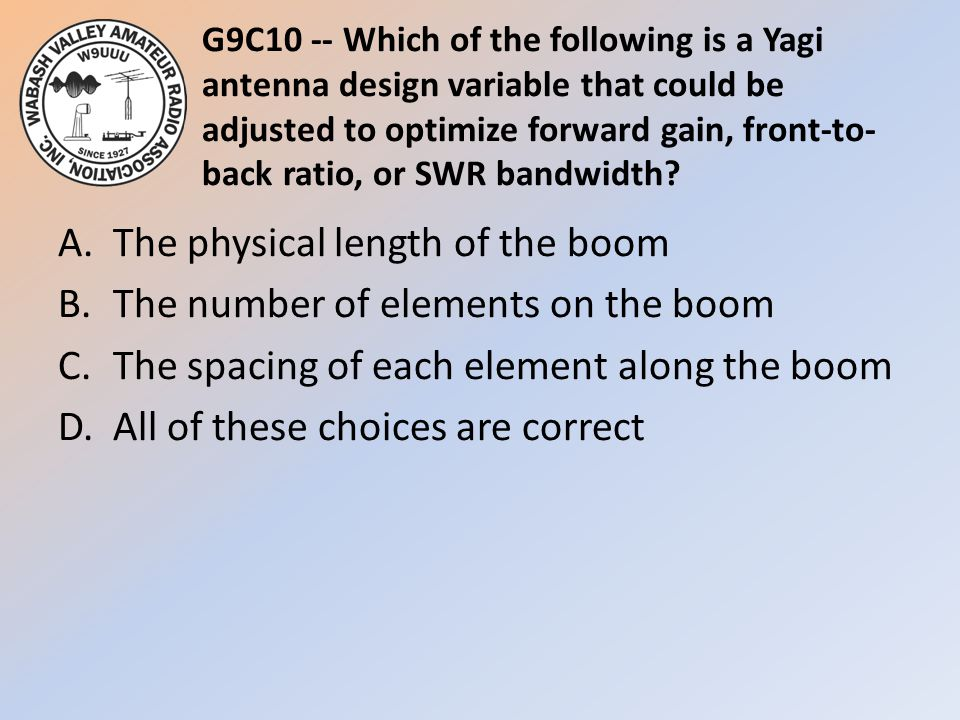 G9C10 -- Which of the following is a Yagi antenna design variable that could be adjusted to optimize forward gain, front-to- back ratio, or SWR bandwi