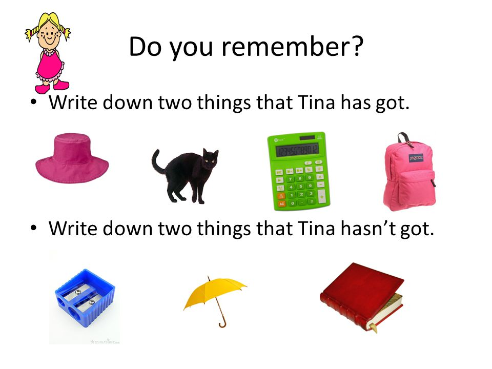 Do you remember. Write down two things that Tina has got.