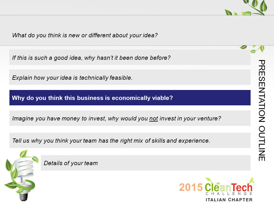 Details of your team PRESENTATION OUTLINE What do you think is new or different about your idea.