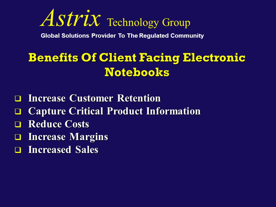 Benefits Of Client Facing Electronic Notebooks Astrix Technology Group Global Solutions Provider To The Regulated Community  Increase Customer Retent