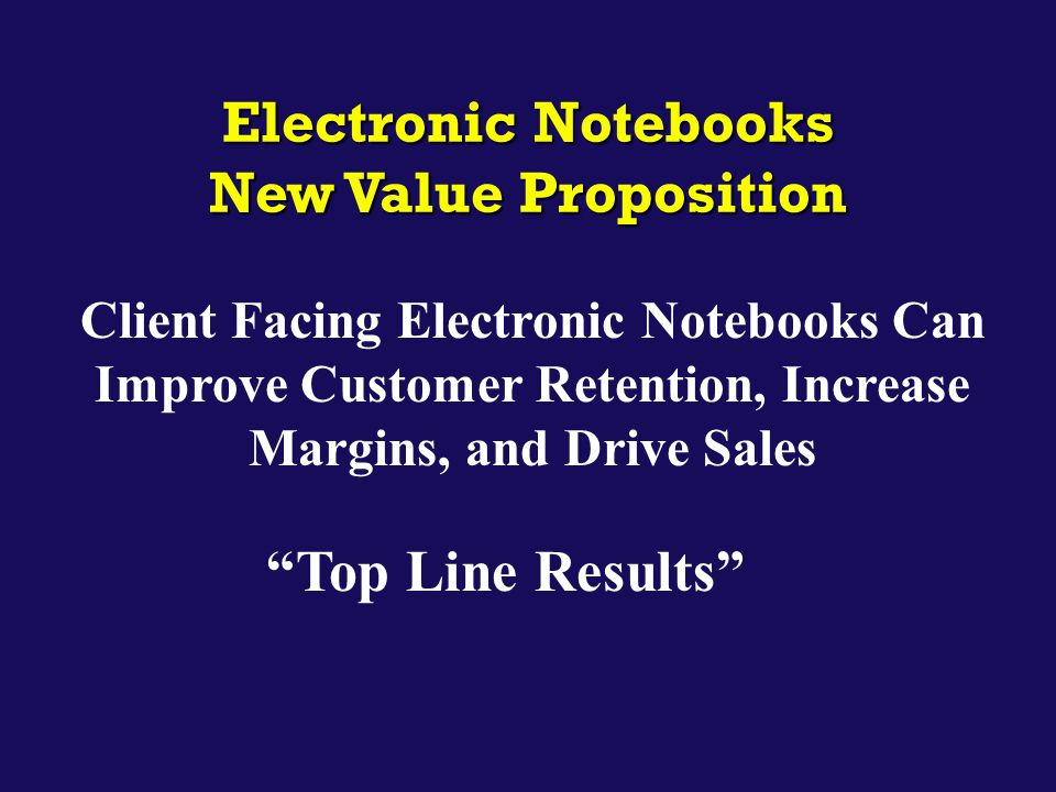 "Electronic Notebooks New Value Proposition Client Facing Electronic Notebooks Can Improve Customer Retention, Increase Margins, and Drive Sales ""Top L"