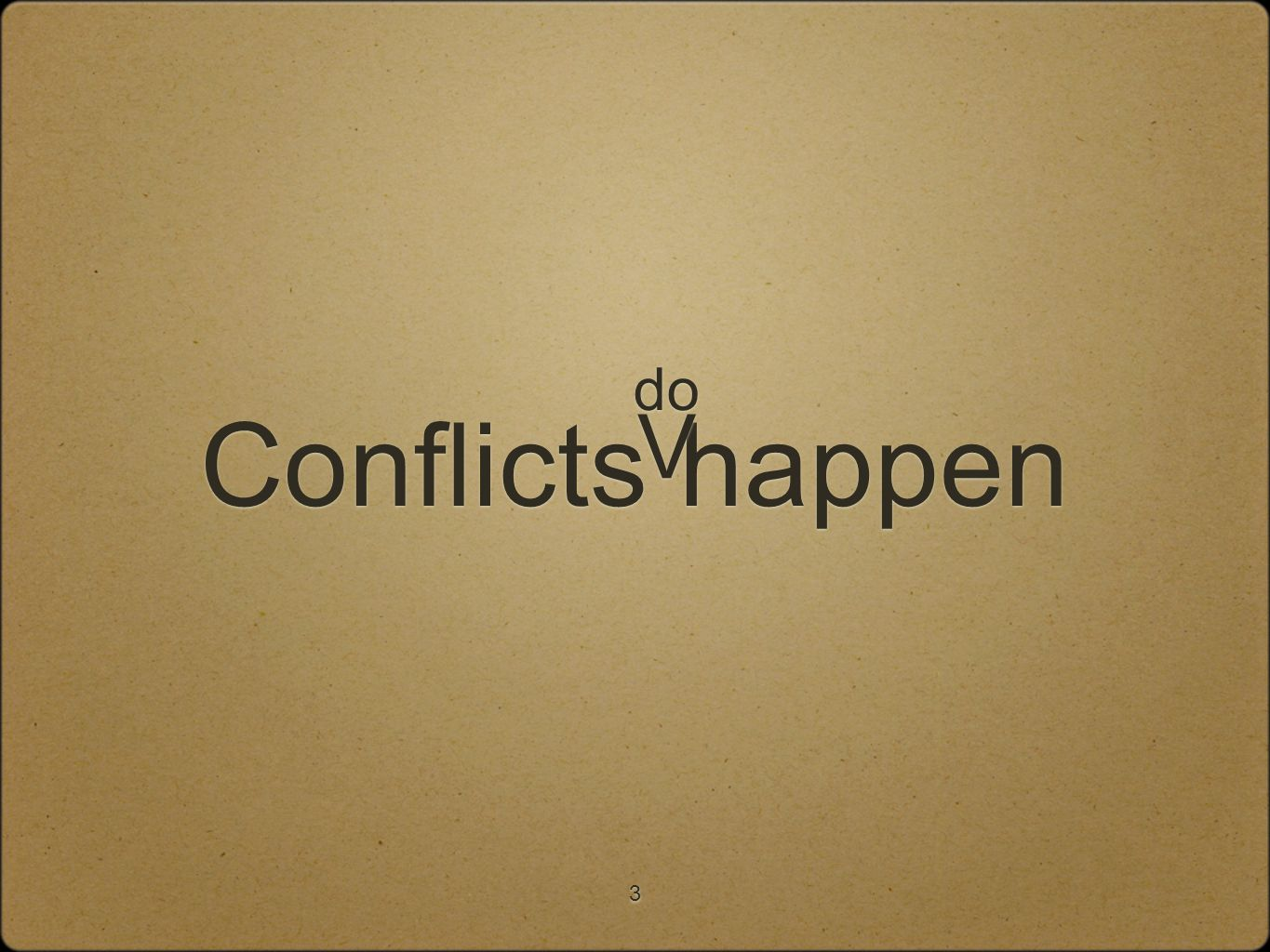 3 Conflicts happen do V V