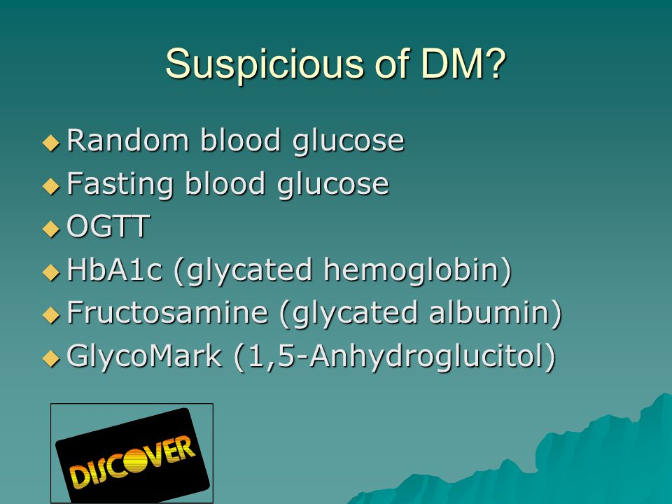 Screening for DM 3  Fasting blood glucose  OGTT (2 hr)