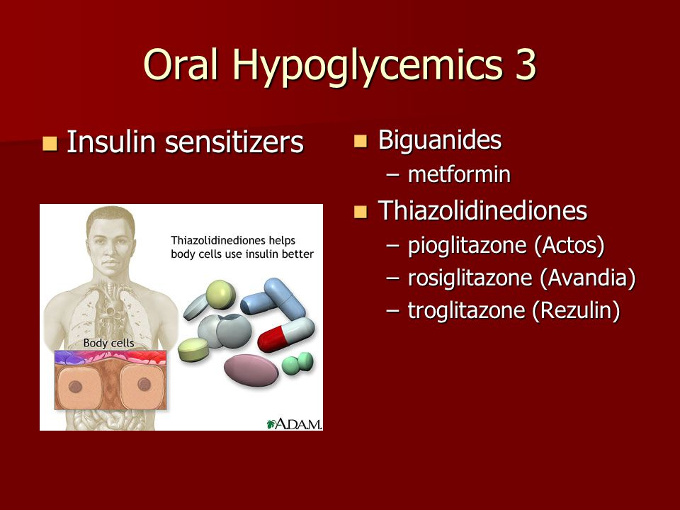 Oral Hypoglycemics 2 Secretagogues Secretagogues most useful early on Sulfonylureas Sulfonylureas –glyburide (Diabeta) –glipizide (Glucotrol) –glimepiride (Amaryl) Meglitanides Meglitanides –repaglinide