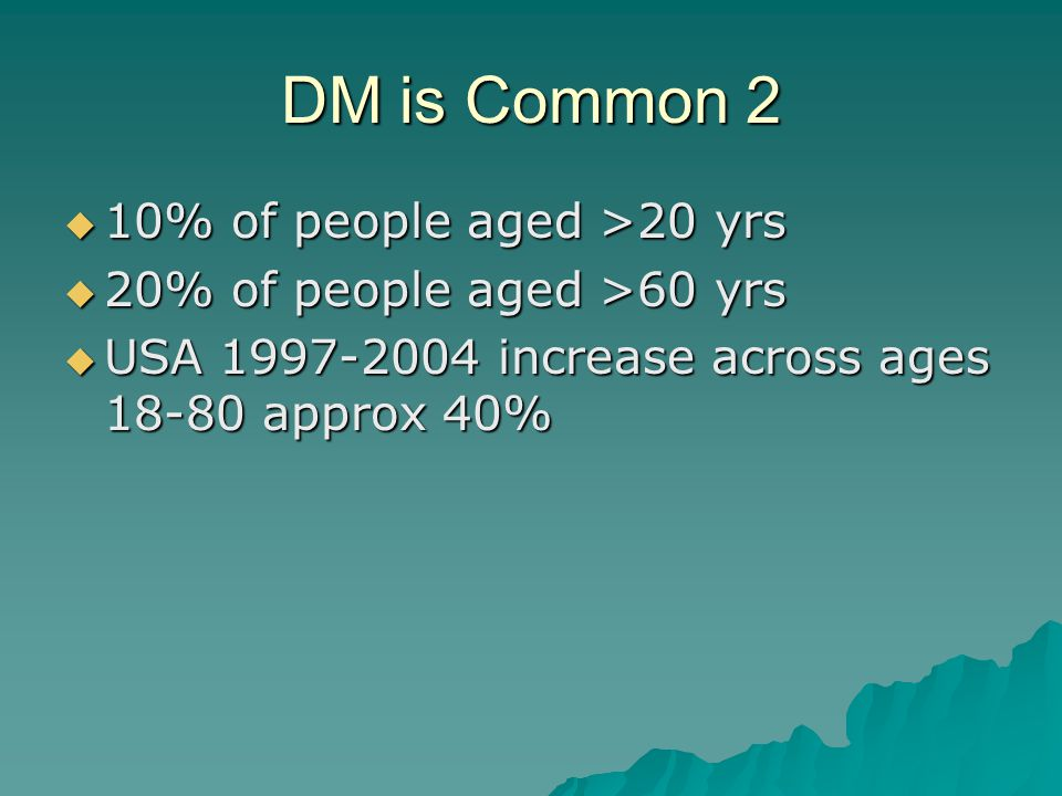 DM is Common 1  Prevalence –world: 150 million –USA: 20 million (6% population)  1/3 all cases undiagnosed  High risk groups –AfroAmerican x2 –Hispanic x2 –American Native x5